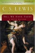 Till We Have Faces by C S Lewis