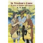 In Freedoms Cause by GA Henty
